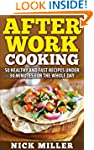 After Work Cooking: 50 healthy and fa...