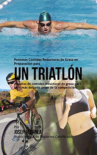 Potentes Comidas Reductoras de Grasa en Preparación para un Triatlón: ¡Recetas de comidas reductoras de grasa para lucir más delgado antes de la competición!