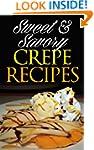 Sweet & Savory Crepe Recipes: Quick &...