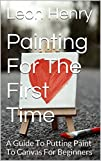Painting For The First Time: A Guide…