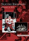 Skating Engineers: Hockey at RPI   (NY)  (Images of Sports)
