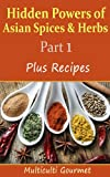 Hidden Powers of Asian Spices & Herbs - Part 1: Plus recipes