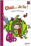 Chut... je lis ! : Cahier d'�criture CP