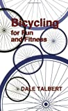img - for Bicycling for Fun and Fitness by Talbert, Dale (2002) Paperback book / textbook / text book