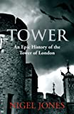 Nigel Jones Tower: An Epic History of the Tower of London