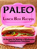 Paleo Lunch Box Recipes - 50 Recipes for Making a Wholesome Yummylicious Lunchbox