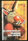 Murder on Safari (A Viking novel of mystery and suspense) (0670823198) by Huxley, Elspeth