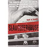 Slaughterhouse: The Shocking Story of Greed, Neglect, and Inhumane Treatment Inside the U.S. Meat Industry ~ Gail A. Eisnitz