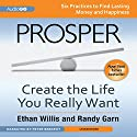 Prosper: Create the Life You Really Want Audiobook by Ethan Willis, Randy Garn Narrated by Peter Berkrot