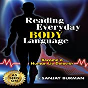 Reading Everyday Body Language: Become a Human Lie Detector | [Sanjay Burman]