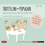 Trottelini mit Pumasan: Wahre Geschichten aus dem Leben junger Eltern   Jonas Ratz