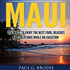 Maui: Ten Ways to Enjoy the Best Food, Beaches and Locations While on Vacation Hörbuch von Paul Brodie Gesprochen von: Paul G. Brodie