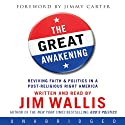 The Great Awakening: Reviving Faith & Politics in a Post-Religious Right America (       UNABRIDGED) by Jim Wallis Narrated by Jim Wallis
