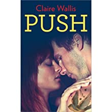 Push (       UNABRIDGED) by Claire Wallis Narrated by Chloe Campbell, Anne Davidson