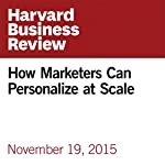 How Marketers Can Personalize at Scale | Matt Ariker,Jason Heller,Alejandro Diaz,Jesko Perrey