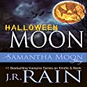 Halloween Moon: A Samantha Moon Story (       UNABRIDGED) by J.R. Rain Narrated by Sylvia Roldan Dohi