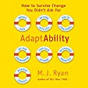 AdaptAbility: How to Survive Change You Didn't Ask For Audiobook by M. J. Ryan Narrated by M. J. Ryan