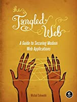 The Tangled Web - A Guide to Securing Modern Web Applications