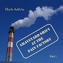 Graveyard Shift at the Pain Factory: Part 1 | Livre audio Auteur(s) : Charlie Ortibolsa Narrateur(s) : Dominick Masters