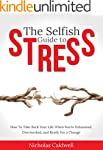 The Selfish Guide to Stress: How to T...