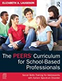 img - for The PEERS Curriculum for School-Based Professionals: Social Skills Training for Adolescents with Autism Spectrum Disorder book / textbook / text book