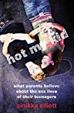 Not My Kid: What Parents Believe about the Sex Lives of Their Teenagers