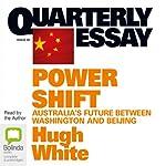 Quarterly Essay 39: Power Shift: Australia's Future Between Washington and Beijing | Hugh White