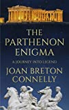 The Parthenon Enigma: A Journey Into Legend by Connelly, Joan Breton (2014) Hardcover