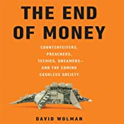 The End of Money: Counterfeiters, Preachers, Techies, Dreamers--and the Coming Cashless Society | [David Wolman]