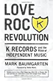 Image of Love Rock Revolution: K Records and the Rise of Independent Music