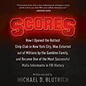 Scores: How I Opened the Hottest Strip Club in New York City, Was Extorted out of Millions by the Gambino Family, and Became One of the Most Successful Mafia Informants in FBI History   [Michael D. Blutrich]