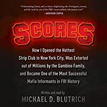 Scores: How I Opened the Hottest Strip Club in New York City, Was Extorted out of Millions by the Gambino Family, and Became One of the Most Successful Mafia Informants in FBI History Audiobook by Michael D. Blutrich Narrated by Michael D. Blutrich