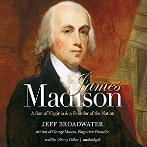 James Madison: A Son of Virginia and a Founder of the Nation | [Jeff Broadwater]