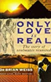 Brian L. Weiss Only Love is Real: A Story of Soulmates Reunited