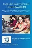 Casos de Investigación e Innovación: Procesos para la transformación de las prácticas e instituciones educativas (Spanish Edition)
