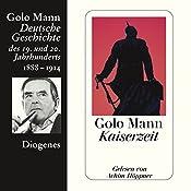 Kaiserzeit. Deutsche Geschichte des 19. und 20. Jahrhunderts (Teil 4) | Golo Mann