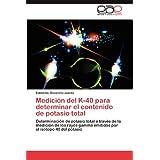 Medición del K-40 para determinar el contenido de potasio total: Determinación de potasio total a través de la...