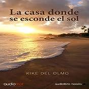 La casa donde se esconde el sol [The House of the Setting Sun] | [Kike Del Olmo]
