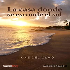 La casa donde se esconde el sol [The House of the Setting Sun] Audiobook