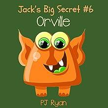 Orville: Jack's Big Secret #6 (       UNABRIDGED) by PJ Ryan Narrated by Gwendolyn Druyor