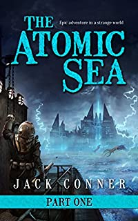 The Atomic Sea: Volume One Of An Epic Fantasy / Science Fiction Series by Jack Conner ebook deal
