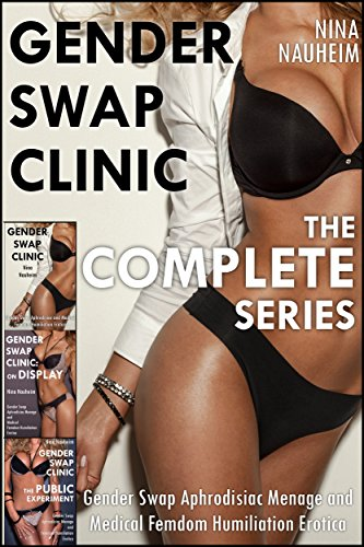 Gender Swap Clinic: The Complete Series (Gender Swap Aphrodisiac Menage and Medical Femdom Humiliation Erotica) (English Edition)