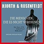 Die Menschen, die es nicht verdienen: Ein Fall für Sebastian Bergman | Michael Hjorth,Hans Rosenfeldt