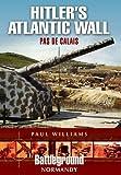 Hitler's Atlantic Wall: Pas de Calais (Battleground Europe)