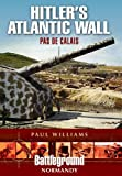 HITLERS ATLANTIC WALL: Pas de Calais (Battleground: Normandy)