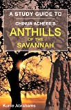 A Study Guide to Chinua Achebe's Anthills of the Savannah Kunle Abrahams