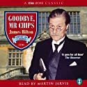 Goodbye Mr Chips (       UNABRIDGED) by James Hilton Narrated by Martin Jarvis