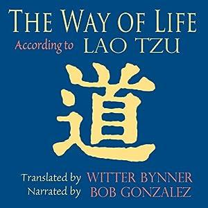 The Way of Life, According to Laotzu Hörbuch von Witter Bynner Gesprochen von: Bob Gonzalez