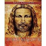 Jesus Magick: Bible Magick, Book 2 | Baal Kadmon