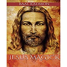 Jesus Magick: Bible Magick, Book 2 Audiobook by Baal Kadmon Narrated by Baal Kadmon